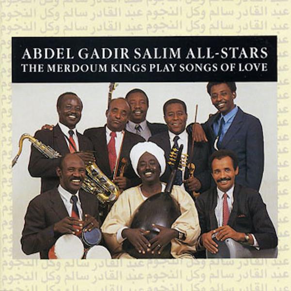 ABDEL GADIR SALIM ALL-STARS – MERDOUM KINGS PLAY SONGS OF LOVE