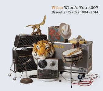 WILCO – WHAT'S YOUR 20?…ESSENTIAL TRACKS1994-2014