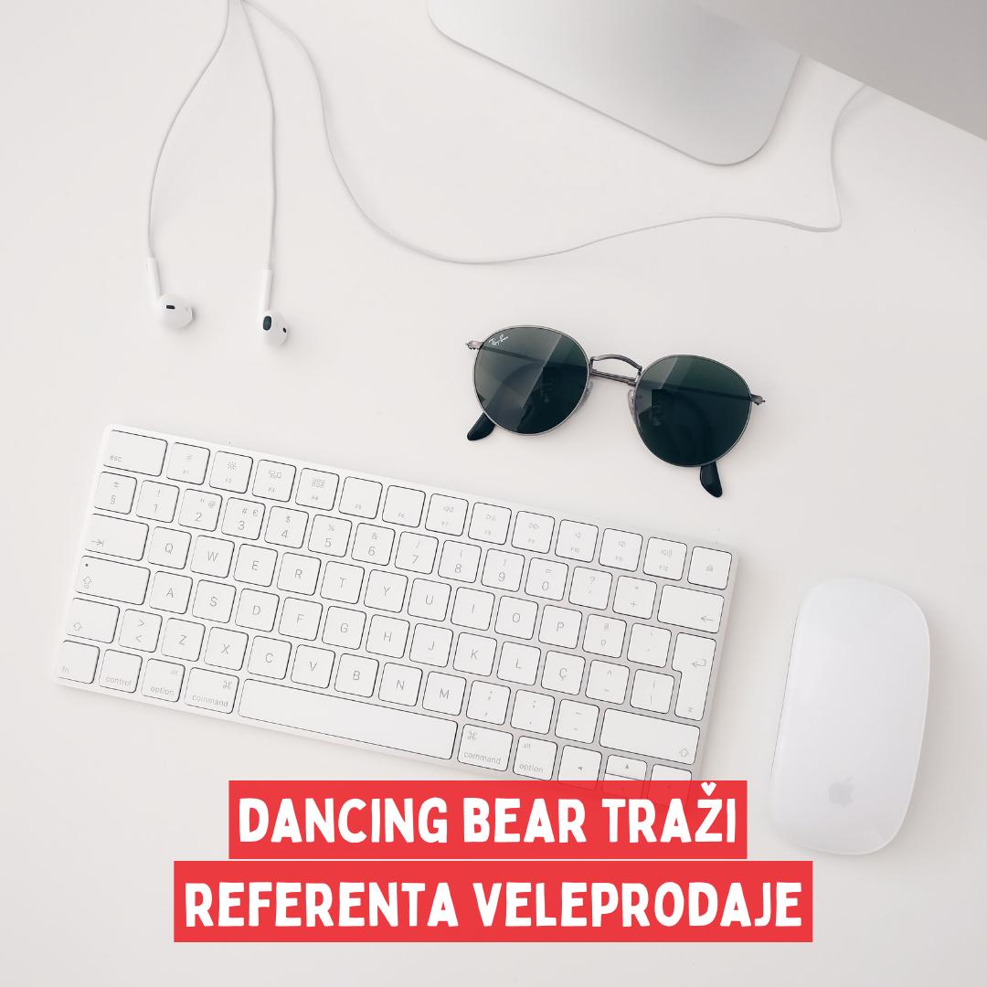 Dancing Bear traži referenta veleprodaje!
